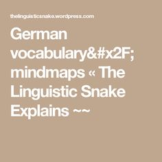 German vocabulary/ mindmaps « The Linguistic Snake Explains ~~