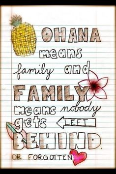 """Ohana means family and family means nobody gets left behind or forgotten."" -Lilo and Stitch"