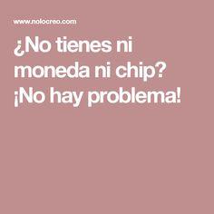 ¿No tienes ni moneda ni chip? ¡No hay problema!