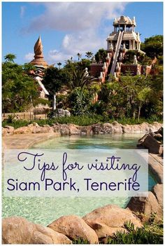My top tips for visiting Siam Park in Tenerife, voted the world's best water park - including the facilities, what to bring and how to skip the queues