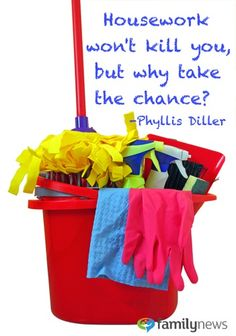 Housework won't kill you, but why take the chance?...  Serious!
