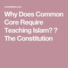Why Does Common Core Require Teaching Islam? ⋆ The Constitution