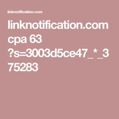 linknotification.com cpa 63 ?s=3003d5ce47_*_375283
