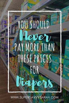 You should never pay more than these prices for diapers, saving money on diapers, diaper prices, good diaper price, diapers on a budget, disposable diapers, where to buy diapers, best diaper prices, Super Savvy Sarah