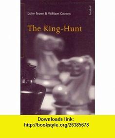 The King-Hunt (9780713479454) John Nunn, William Cozens , ISBN-10: 0713479450  , ISBN-13: 978-0713479454 ,  , tutorials , pdf , ebook , torrent , downloads , rapidshare , filesonic , hotfile , megaupload , fileserve