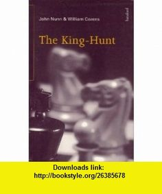 The King-Hunt (9780713479454) John Nunn, William Cozens , ISBN-10: 0713479450  , ISBN-13: 978-0713479454 ,  , tutorials , pdf , ebook , torrent , downloads , rapidshare , filesonic , hotfile , megaupload , fileserve