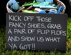 LOVE this idea for reception guests...The flip flops could be less colorful though so they don't look too tacky with the decor. ;o)