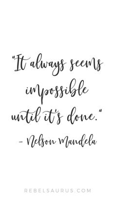"""""""It always seems impossible until it's done."""" - Nelson Mandela quotes quotes about love quotes for teens quotes god quotes motivation Motivacional Quotes, Quotes Thoughts, Life Quotes Love, Famous Quotes, Quotes To Live By, Spirit Quotes, Faith Quotes, Inspirational Graduation Quotes, Inspirational Quotes For Entrepreneurs"""