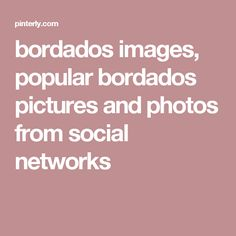bordados images, popular bordados pictures and photos from social networks