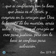 ...que si confesares con tu boca que Jesús es el Señor, y creyeres en tu corazón que Dios le levantó de los muertos, serás salvo.  Porque con el corazón se cree para justicia, pero con la boca se confiesa para salvación