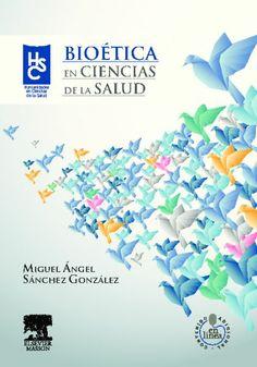 Bioética en ciencias de la salud / Miguel Angel Sánchez González. Elsevier Masson, cop. 2013