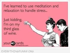 funny quote meditation to handle stress just kidding third glass of wine