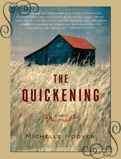 THE QUICKENING, by Michelle Hoover. I didn't understand the ending, it was abrupt. But otherwise a  fairly good read