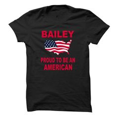 BAILEY PROUD TO BE AN AMERICAN T Shirts, Hoodies. Check Price ==► https://www.sunfrog.com/Names/BAILEY-PROUD-TO-BE-AN-AMERICAN.html?41382