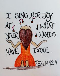 """I sing for joy at what your hands have done."" Psalm 92:4 (Scripture doodle of encouragement)"