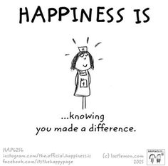 Happiness is knowing you made a difference.