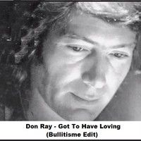 Don Ray - Got To Have Loving (Bullitisme Edit) by ElPee a.k.a BuLLitisme on SoundCloud