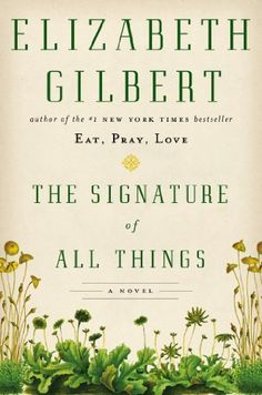 The Signature of All Things: A Novel von Elizabeth Gilbert, http://www.amazon.de/dp/0670024856/ref=cm_sw_r_pi_dp_-m93rb1ZZS692