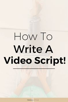 How To Write A Video Script For Your Business Videos