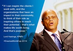 """""""If I can inspire the clients I work with, and the organizations that have an impact in their community, to think of their role as inspiring others to reach their potential – that's what makes life worth living. And that's purpose. """"  Lord Michael Hastings, KPMG, shares his purpose at the #EnactusWorldCup in Beijing."""