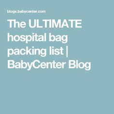The ULTIMATE hospital bag packing list | BabyCenter Blog