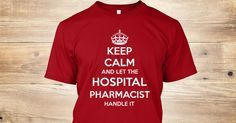 """Hurry! This is a one-time print with only 7 days to buy!LIMITED EDITION """"Keep Calm and let theHOSPITAL PHARMACISTHandle it""""available as tee in several styles(find these on drop down menu below)Each shirt is printed on super-soft, premium material and we always offer a money back guarantee!100% Designed, Shipped, and Printed in the U.S.A.Click """"Buy it now"""" to order!"""