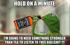 Pass it on... And I mean the bottle. Not your bullfrog bullshit.