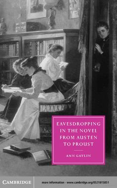Eavesdropping in the Novel from Austen to Proust - Ann Gaylin - Google Books