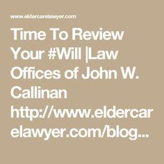 Time To Review Your #Will |Law Offices of John W. Callinan http://www.eldercarelawyer.com/blog/2017/02/time-review-will/  #estatetax #CreditShelterTrust #EstatePlanning #ElderLaw