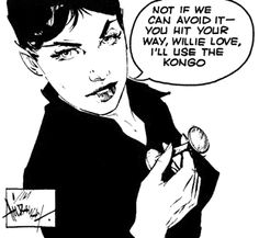 Modesty Blaise. You hit your way, Willie love, I'll use the kongo