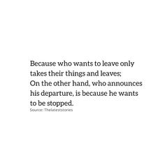 Because who wants to leave only takes their things and leaves; On the other hand who announces his departure is because he wants to be stopped. Trust Quotes, Love Quotes, Leaving Quotes, Latest Stories, He Wants, Positive Quotes, Things I Want, Relationships, Positivity