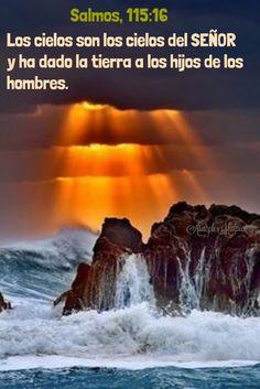 Salmos, 115:16 - Los cielos son los cielos del SEÑOR; y ha dado la tierra a los hijos de los hombres.