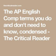 The AP English Comp terms you do and don't need to know, condensed - The Critical Reader