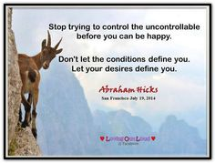 Don't let the conditions define you let your desires define you. #AbrahamHicks  #LawOfAttraction #LOA
