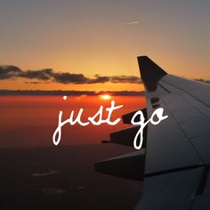 Words to travel by: Just Go #travel #quote