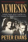 Nemesis: Aristotle Onassis, Jackie O, and the Love Triangle That Brought Down the Kennedy's, Peter Evans