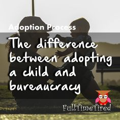 I started by visiting only government sites, soon I knew all about the various stages of adoption in very minute details, but still nothing about adoption.