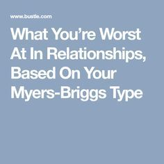 What You're Worst At In Relationships, Based On Your Myers-Briggs Type Infp Personality Type, Myers Briggs Personality Types, Relationship Meaning, Relationship Challenge, Leadership Quotes, Teamwork Quotes, Introvert Problems, Infj Infp, Leadership Development
