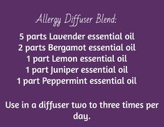 Allergy Diffuser Blend:  / 5 parts Lavender essential oil 2 parts Bergamot essential oil 1 part Lemon essential oil 1 part Juniper essential oil 1 part Peppermint essential oil / Use in a diffuser two to three times per day.