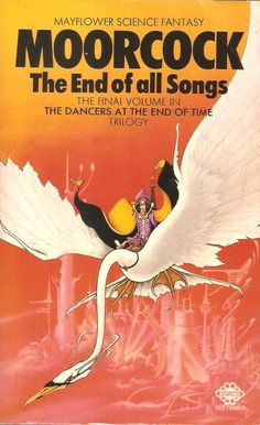 Michael Moorcock. The End of All Songs, the final volume in The Dancers at the End of Time trilogy.