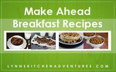 Make Ahead Breafast Recipes - EXCELLENT when preparing for overnight guests!