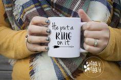 He Put A Ring On It Mug  - Etsy - Etsy Seller - Mug Quotes - Gift Idea - New Job Gift - Promotion Gift - Gift For Him - Gift For Her - Motivational Quote - Motivational Mug - Engagement Gift - Wedding Gift - New Bride Gift - Wedding Inspiration - Engagement Photo