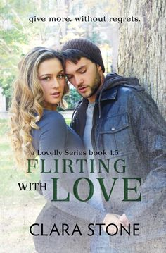 A Good Book Can Change Your View For Life: Flirting with Love (Lovely #1) By Clara Stone