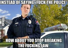 Most officers are actually doing their job, so quit being a dumbass Police Memes, Police Lives Matter, Police Life, The New Normal, Great Love, True Stories, Dankest Memes, Something To Do, Politics