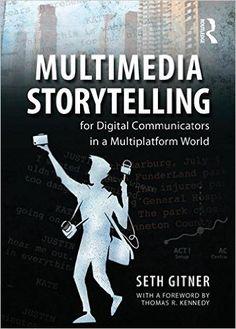Multimedia Storytelling for Digital Communicators in a Multiplatform World: Seth…