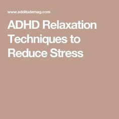 ADHD Relaxation Techniques to Reduce Stress