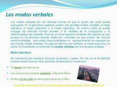 Los modos verbales Los modos verbales son las diversas formas en que la acción del verbo puede expresarse. En la gramática...