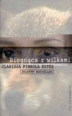 Biegnąca z wilkami / Woman Who Run With the Wolves - Estes Pinkola Clarissa Books To Read, My Books, She Wolf, Medical Design, Best Sellers, Storytelling, Wisdom, Running, My Love