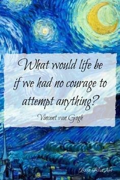 Quotes to Inspire Your Artistic Passion - Creativity: Quotes to Inspire Your Artistic Passion Anathea choanchi Worte der Weisheit What would life be if we had no courage to attempt anything? Quote by Vincent van Gogh Words Quotes, Me Quotes, Great Quotes, Inspirational Quotes, Wise Words, Motivational Quotes, Passion Quotes, Sayings, Vincent Van Gogh