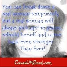 You can break down a real woman temporarily but a real woman will always pick up the pieces, rebuild herself and come back even stronger than ever.  www.causeurgood.com  #quotes #strong #woman